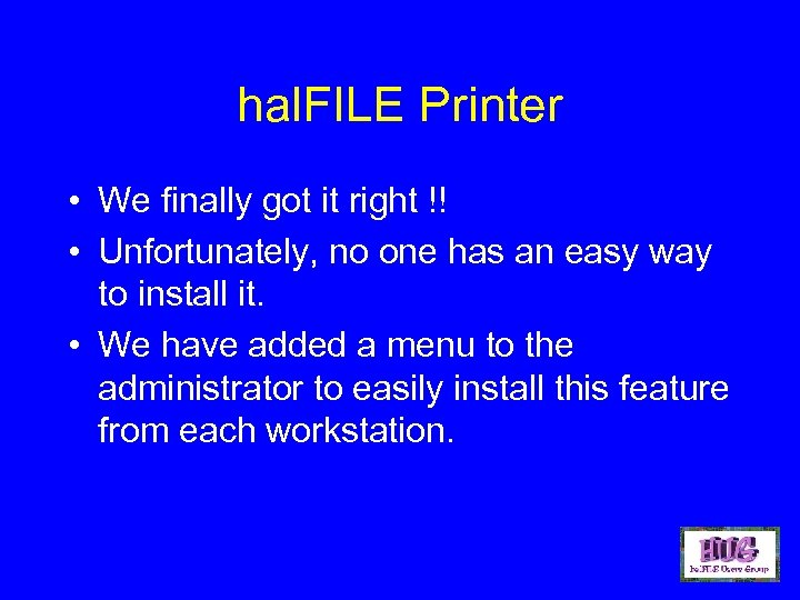 hal. FILE Printer • We finally got it right !! • Unfortunately, no one