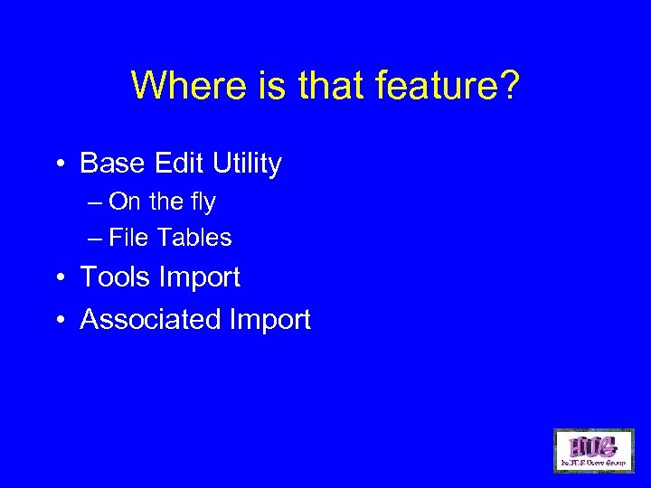 Where is that feature? • Base Edit Utility – On the fly – File