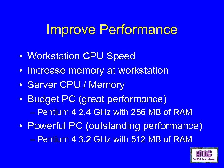 Improve Performance • • Workstation CPU Speed Increase memory at workstation Server CPU /