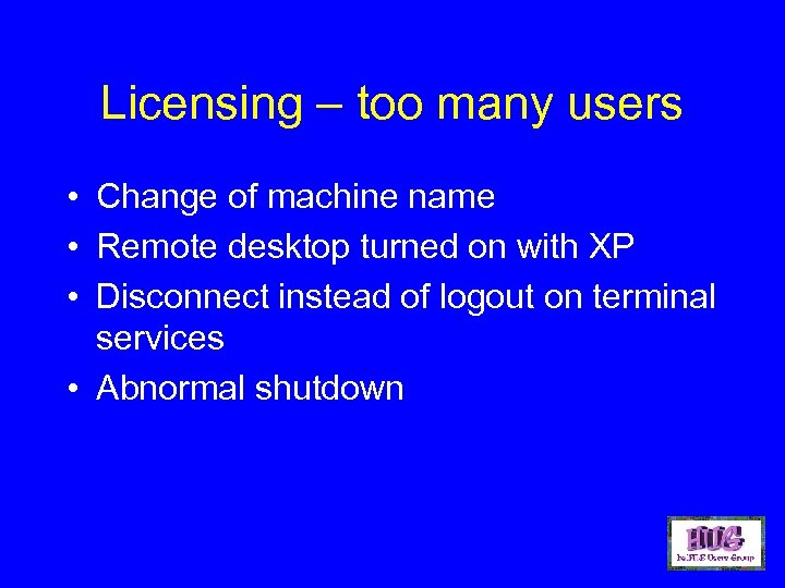 Licensing – too many users • Change of machine name • Remote desktop turned