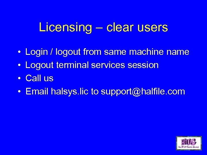 Licensing – clear users • • Login / logout from same machine name Logout