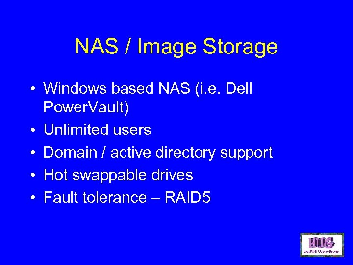 NAS / Image Storage • Windows based NAS (i. e. Dell Power. Vault) •