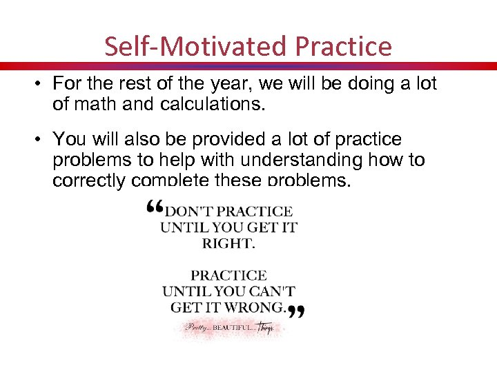 Self-Motivated Practice • For the rest of the year, we will be doing a