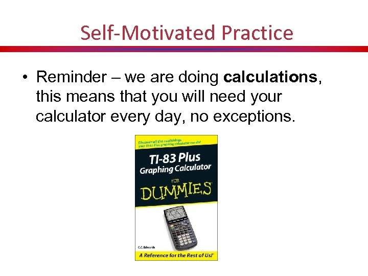 Self-Motivated Practice • Reminder – we are doing calculations, this means that you will