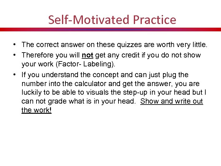 Self-Motivated Practice • The correct answer on these quizzes are worth very little. •