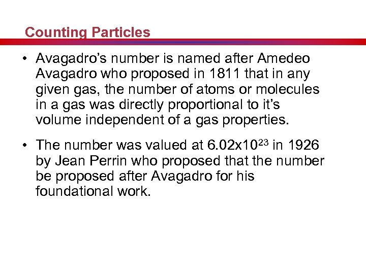 Counting Particles • Avagadro's number is named after Amedeo Avagadro who proposed in 1811