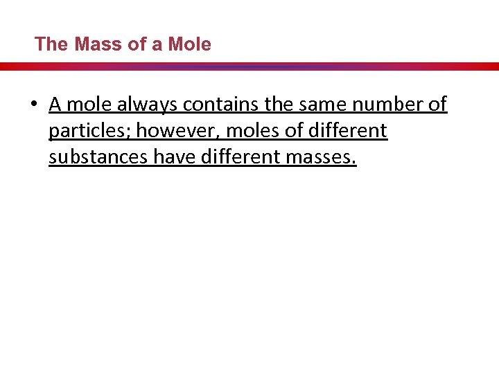 The Mass of a Mole • A mole always contains the same number of