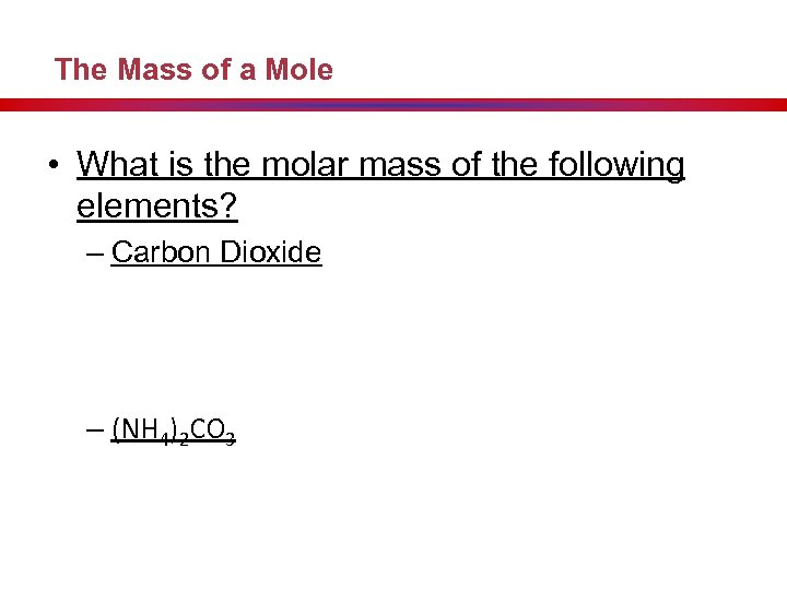 The Mass of a Mole • What is the molar mass of the following