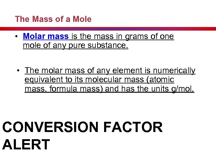 The Mass of a Mole • Molar mass is the mass in grams of