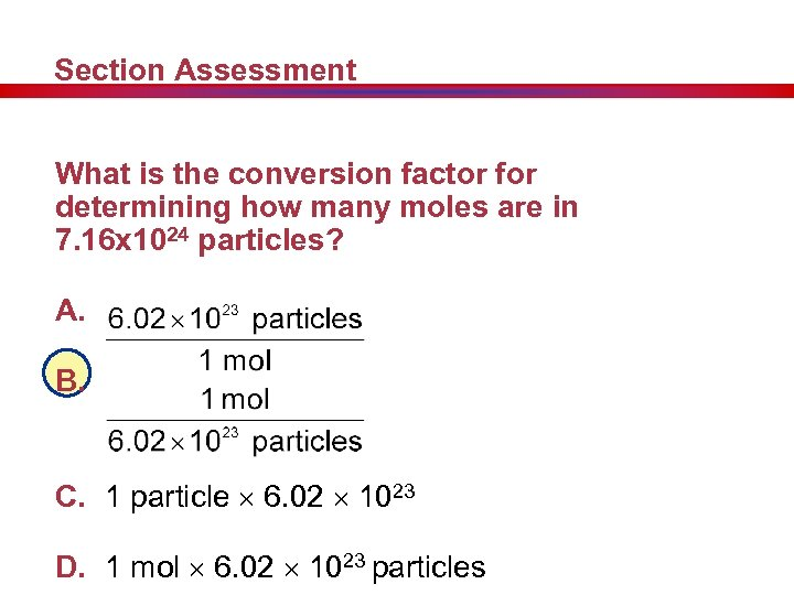 Section Assessment What is the conversion factor for determining how many moles are in
