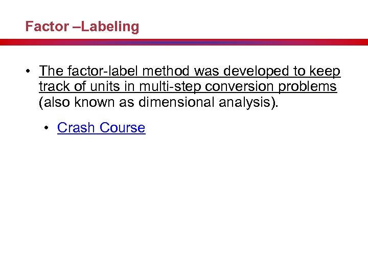 Factor –Labeling • The factor-label method was developed to keep track of units in