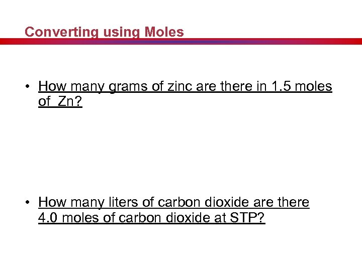 Converting using Moles • How many grams of zinc are there in 1. 5