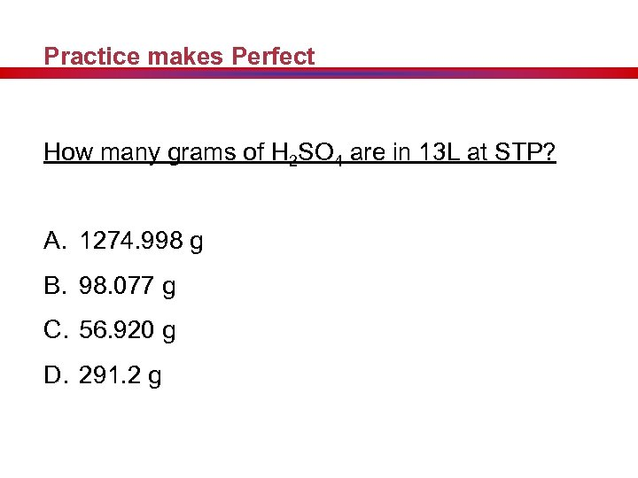 Practice makes Perfect How many grams of H 2 SO 4 are in 13