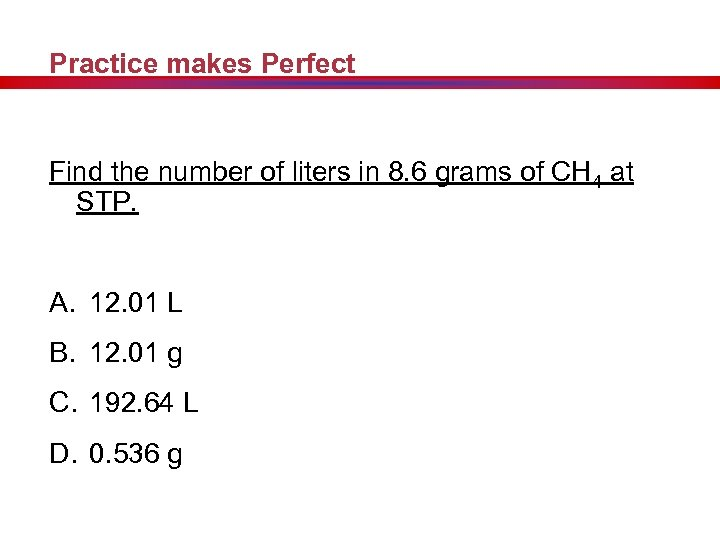 Practice makes Perfect Find the number of liters in 8. 6 grams of CH