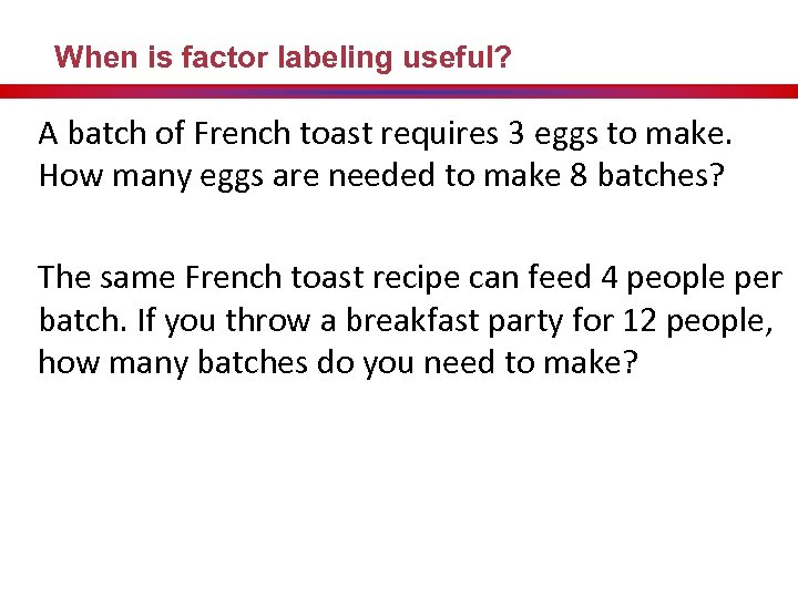 When is factor labeling useful? A batch of French toast requires 3 eggs to