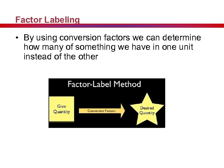 Factor Labeling • By using conversion factors we can determine how many of something