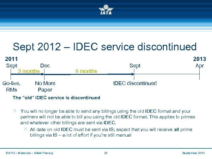 Sept 2012 – IDEC service discontinued 2011 Sept 2013 3 months Go-live, RMs Dec
