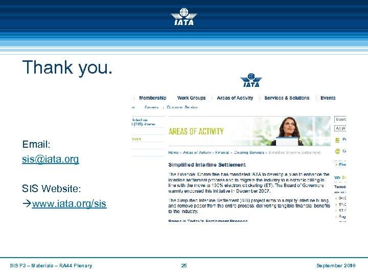 Thank you. Email: sis@iata. org SIS Website: www. iata. org/sis SIS P 3 –