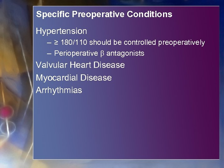 Specific Preoperative Conditions Hypertension – ≥ 180/110 should be controlled preoperatively – Perioperative antagonists