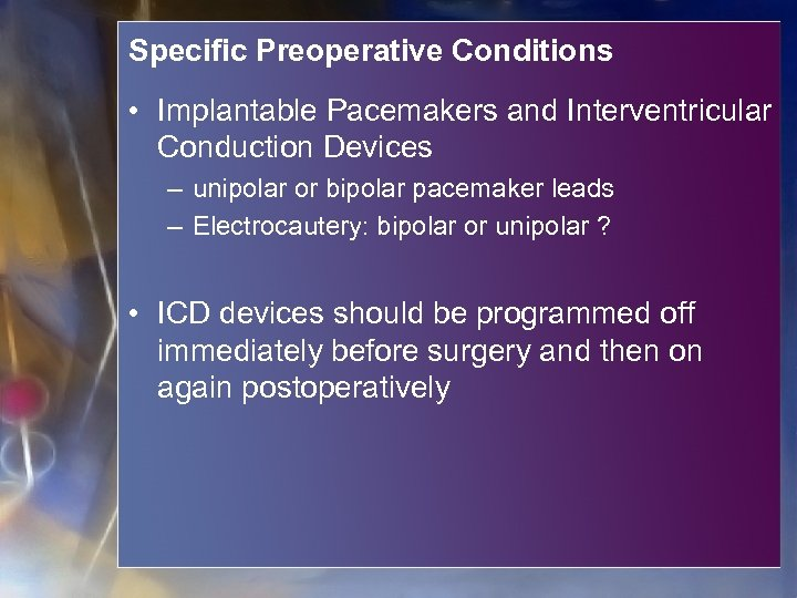 Specific Preoperative Conditions • Implantable Pacemakers and Interventricular Conduction Devices – unipolar or bipolar