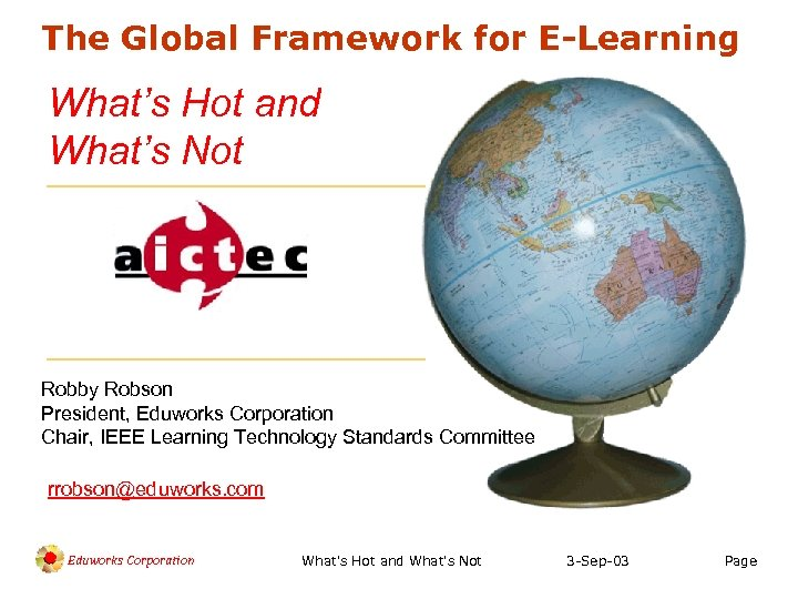 The Global Framework for E-Learning What's Hot and What's Not Robby Robson President, Eduworks