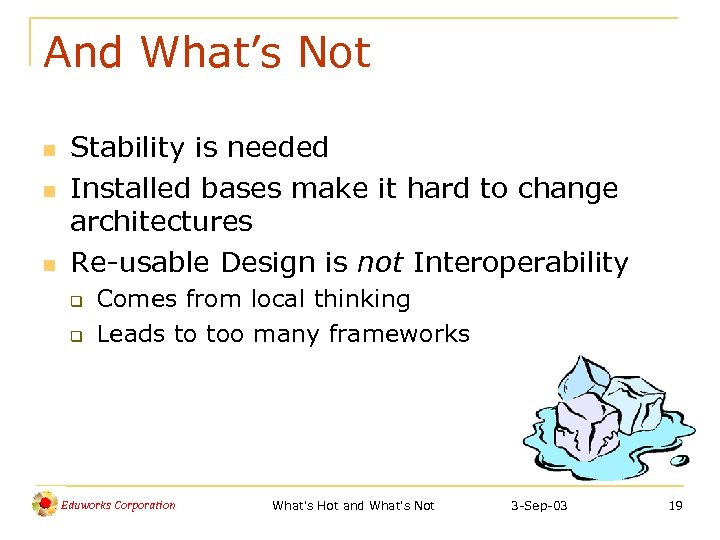 And What's Not n n n Stability is needed Installed bases make it hard