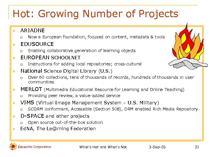 Hot: Growing Number of Projects n ARIADNE q n EDUSOURCE q n SCORM conformant,