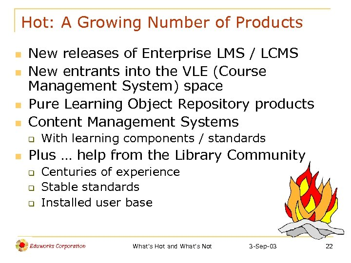 Hot: A Growing Number of Products n n New releases of Enterprise LMS /