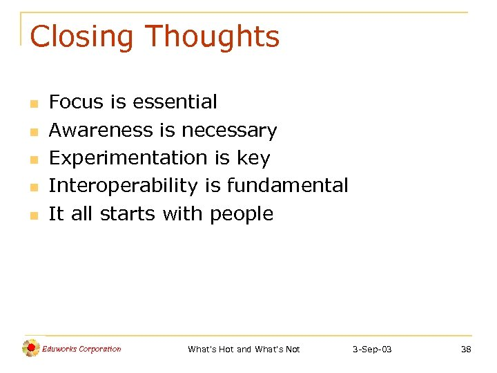 Closing Thoughts n n n Focus is essential Awareness is necessary Experimentation is key