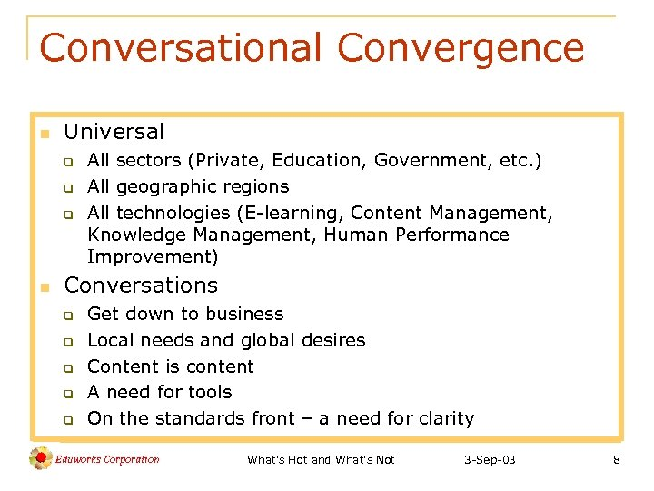 Conversational Convergence n Universal q q q n All sectors (Private, Education, Government, etc.