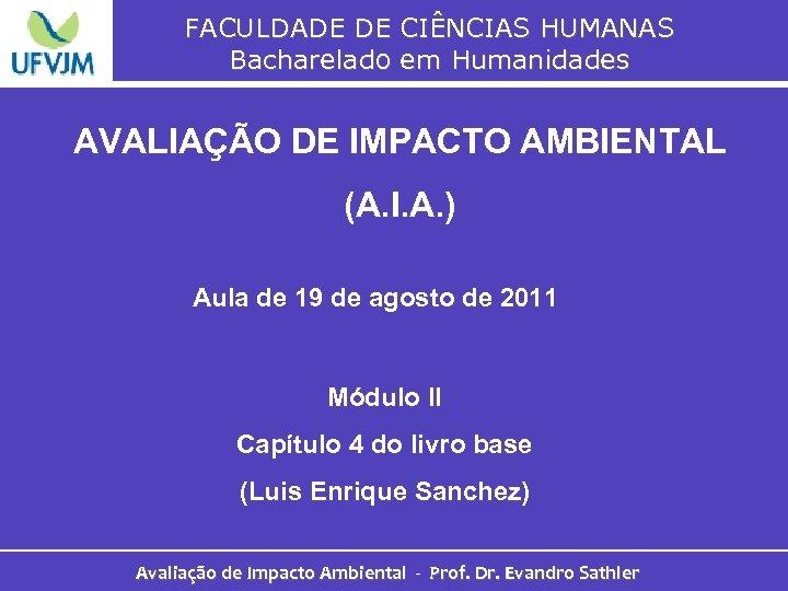 FACULDADE DE CIÊNCIAS HUMANAS Bacharelado em Humanidades AVALIAÇÃO DE IMPACTO AMBIENTAL (A. I. A.