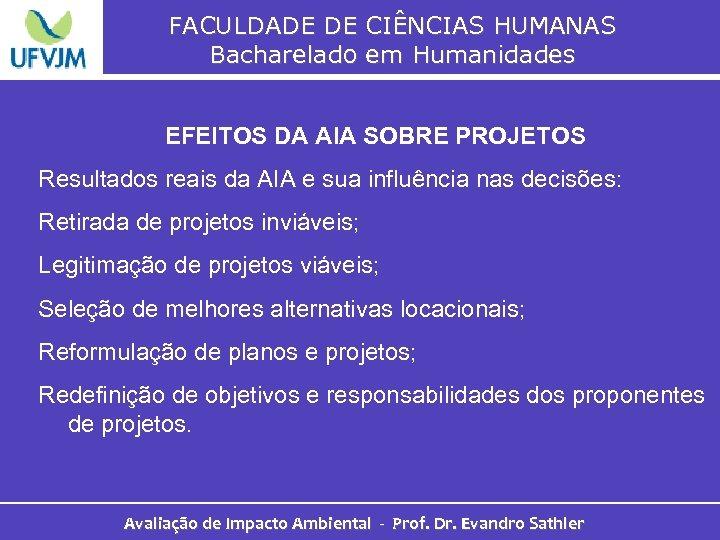 FACULDADE DE CIÊNCIAS HUMANAS Bacharelado em Humanidades EFEITOS DA AIA SOBRE PROJETOS Resultados reais
