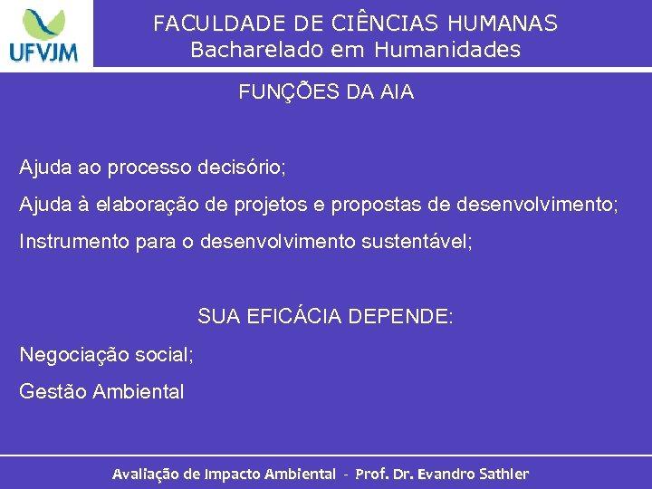 FACULDADE DE CIÊNCIAS HUMANAS Bacharelado em Humanidades FUNÇÕES DA AIA Ajuda ao processo decisório;
