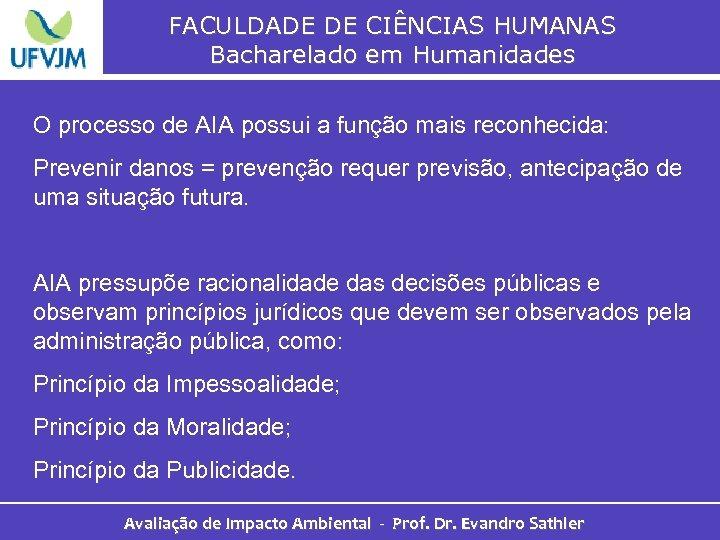 FACULDADE DE CIÊNCIAS HUMANAS Bacharelado em Humanidades O processo de AIA possui a função