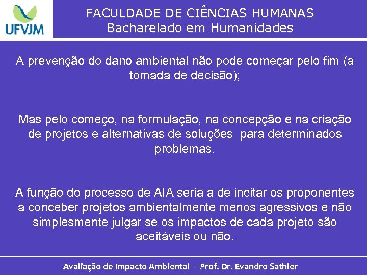 FACULDADE DE CIÊNCIAS HUMANAS Bacharelado em Humanidades A prevenção do dano ambiental não pode