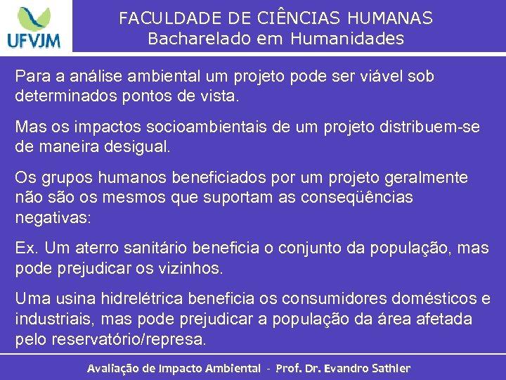 FACULDADE DE CIÊNCIAS HUMANAS Bacharelado em Humanidades Para a análise ambiental um projeto pode