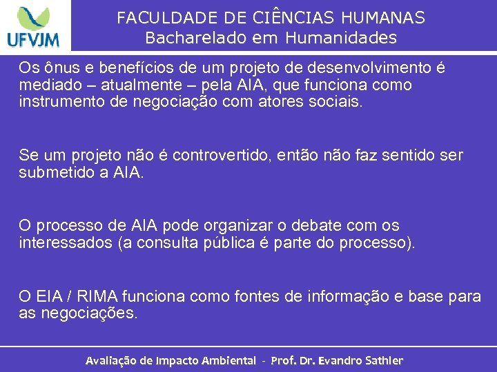 FACULDADE DE CIÊNCIAS HUMANAS Bacharelado em Humanidades Os ônus e benefícios de um projeto