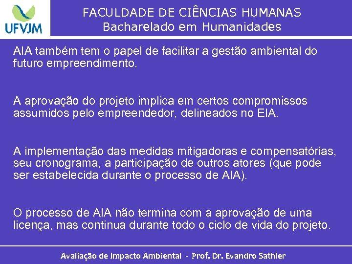 FACULDADE DE CIÊNCIAS HUMANAS Bacharelado em Humanidades AIA também tem o papel de facilitar