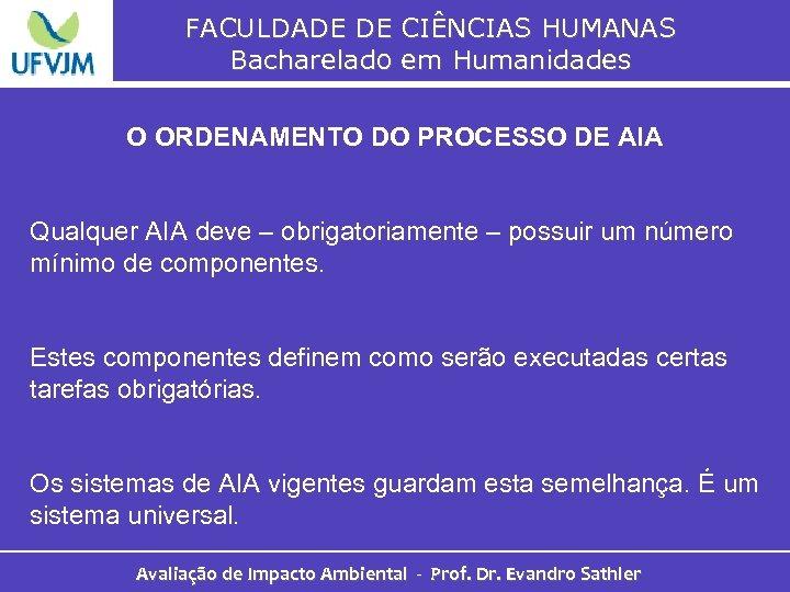 FACULDADE DE CIÊNCIAS HUMANAS Bacharelado em Humanidades O ORDENAMENTO DO PROCESSO DE AIA Qualquer