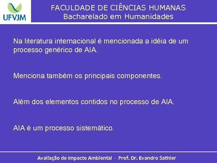 FACULDADE DE CIÊNCIAS HUMANAS Bacharelado em Humanidades Na literatura internacional é mencionada a idéia