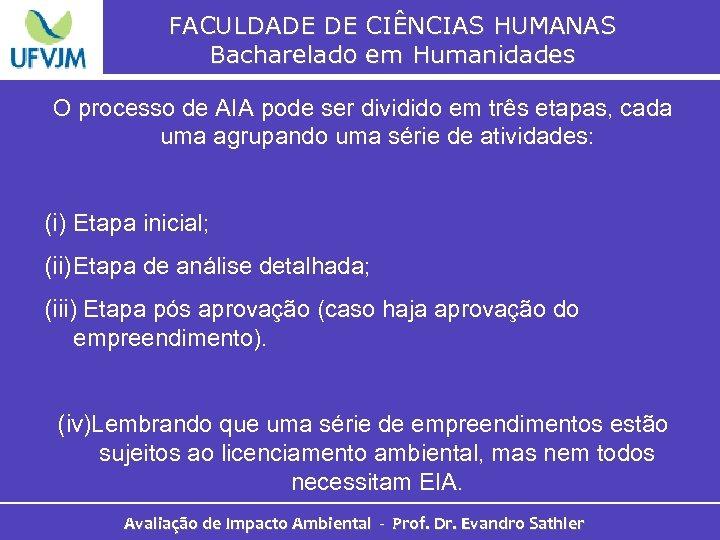 FACULDADE DE CIÊNCIAS HUMANAS Bacharelado em Humanidades O processo de AIA pode ser dividido