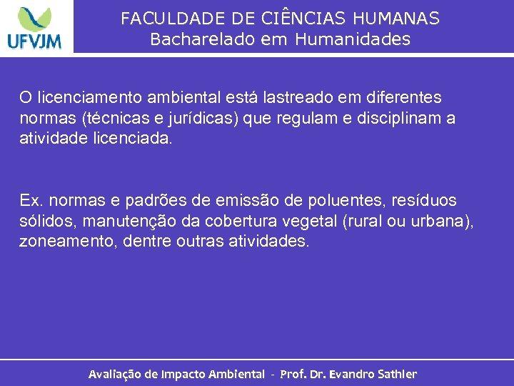 FACULDADE DE CIÊNCIAS HUMANAS Bacharelado em Humanidades O licenciamento ambiental está lastreado em diferentes