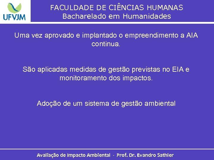 FACULDADE DE CIÊNCIAS HUMANAS Bacharelado em Humanidades Uma vez aprovado e implantado o empreendimento