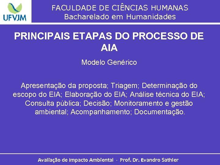 FACULDADE DE CIÊNCIAS HUMANAS Bacharelado em Humanidades PRINCIPAIS ETAPAS DO PROCESSO DE AIA Modelo