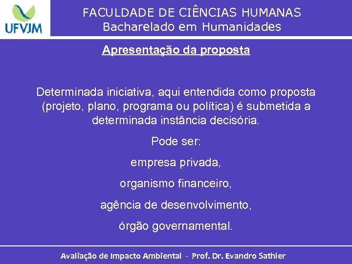FACULDADE DE CIÊNCIAS HUMANAS Bacharelado em Humanidades Apresentação da proposta Determinada iniciativa, aqui entendida