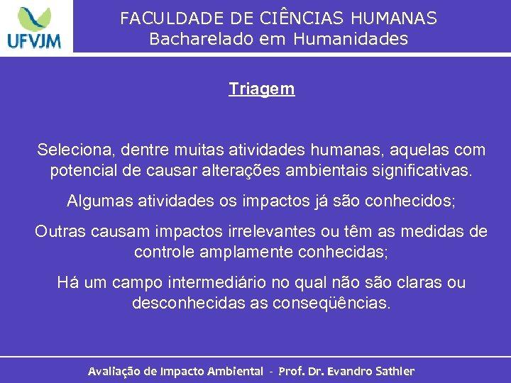 FACULDADE DE CIÊNCIAS HUMANAS Bacharelado em Humanidades Triagem Seleciona, dentre muitas atividades humanas, aquelas