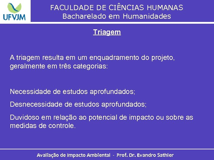 FACULDADE DE CIÊNCIAS HUMANAS Bacharelado em Humanidades Triagem A triagem resulta em um enquadramento