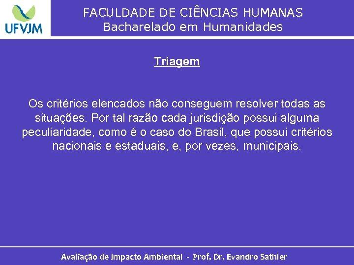 FACULDADE DE CIÊNCIAS HUMANAS Bacharelado em Humanidades Triagem Os critérios elencados não conseguem resolver