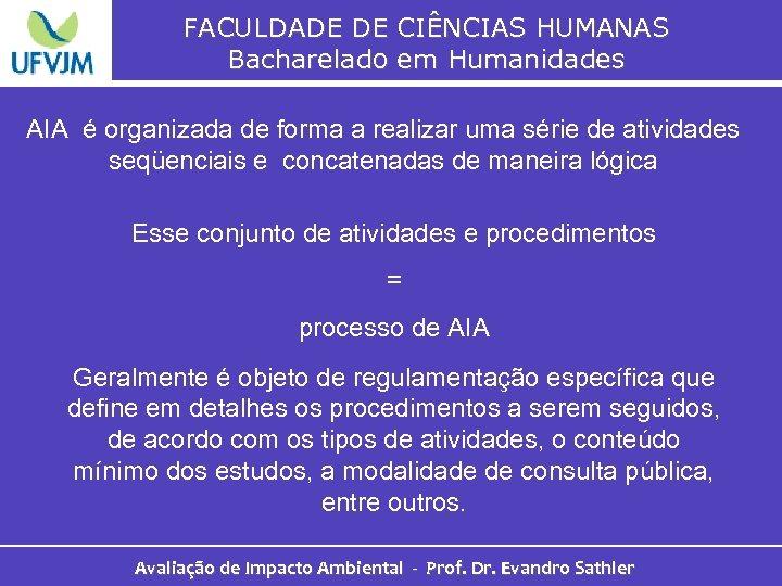 FACULDADE DE CIÊNCIAS HUMANAS Bacharelado em Humanidades AIA é organizada de forma a realizar