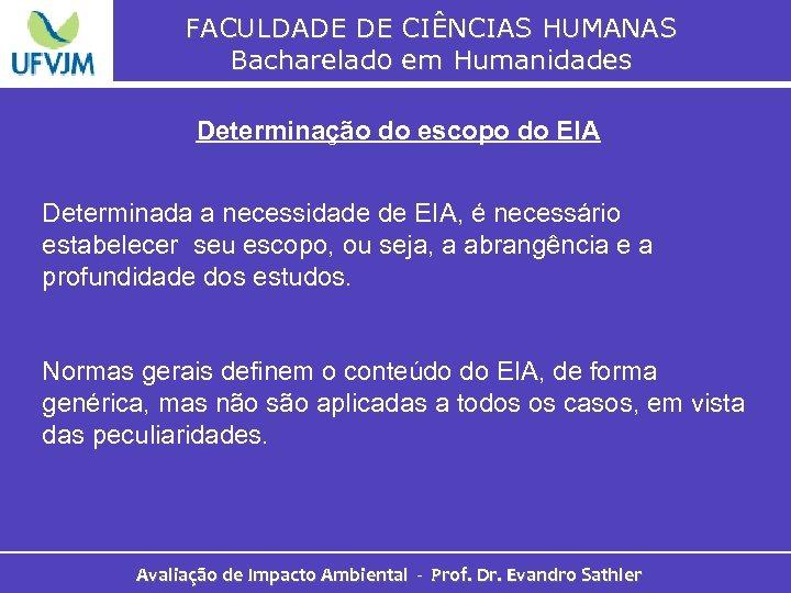 FACULDADE DE CIÊNCIAS HUMANAS Bacharelado em Humanidades Determinação do escopo do EIA Determinada a